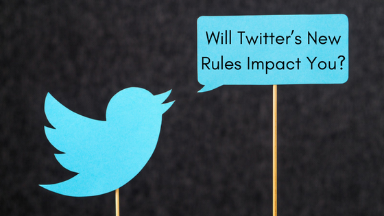 Will Twitter's New Rules Impact You?