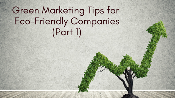 Green Marketing Tips for Eco-Friendly Companies